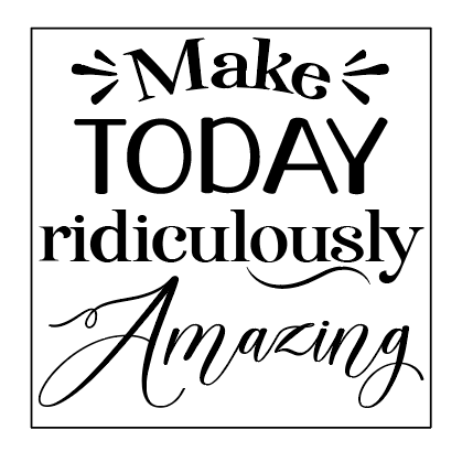 Make today ridiculously amazing quote plaque vinyl