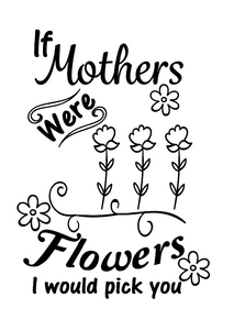 If Mother's were flowers quote bottle vinyl