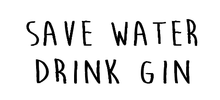 Load image into Gallery viewer, save water drink gin plaque vinyl - can be personalised