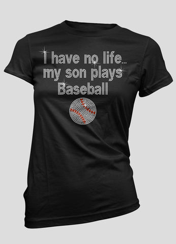 Rhinestone I have no life, my son plays baseball with baseball bling shirt