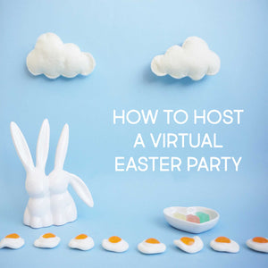 How to Host a Virtual Easter Party