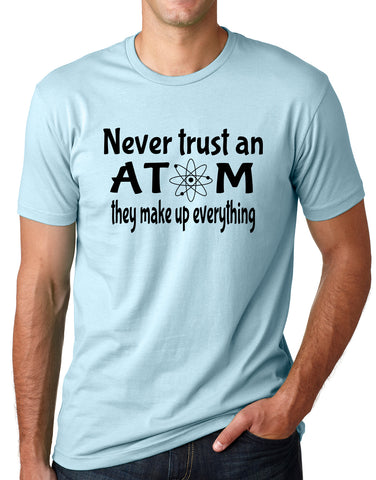 Think Out Loud Apparel Never Trust an Atom They Make up Everything Funny T shirt