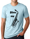 Think Out Loud Apparel Blow Me Sax Funny Saxophone T Shirt Music Humor Tee