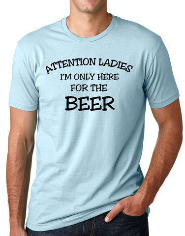 Think Out Loud Apparel Attention Ladies I'm Only Here for the Beer FunnyT Shirt