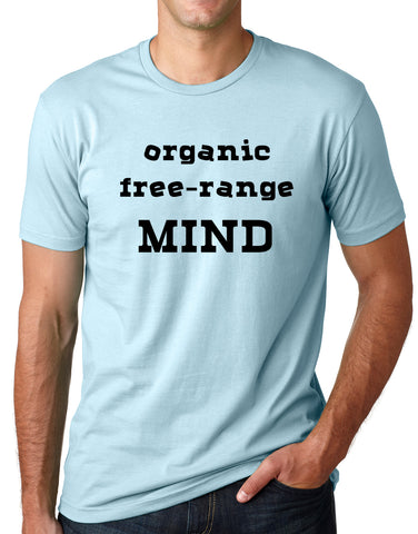 Think Out Loud Apparel Organic Free Range Mind Funny T-Shirt Environmental Tee