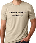 Think Out Loud Apparel It Takes Balls To Be A Fairy Funny Gay Pride T-Shirt
