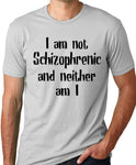 Think Out Loud Apparel I am not Schizophrenic and Neither am I Funny T-shirt Crazy Humor tee