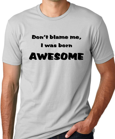 Think Out Loud Apparel Don'T Blame Me I Was Born Awesome Funny T-Shirt