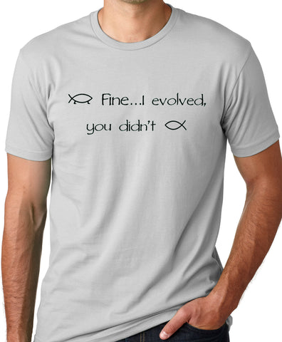 Think Out Loud Apparel Fine I Evolved You Didn't Funny Atheist T-shirt