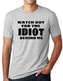Think Out Loud Apparel Watch Out for the Idiot Behind Me Funny T shirt Humor tee