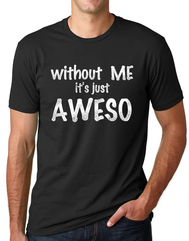 Think Out Loud Apparel Without Me It's Just Aweso Funny Awesome T shirt humor Tee
