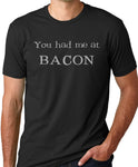 Think Out Loud Apparel You Had Me at Bacon Funny Bacon lover T-shirt