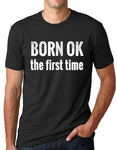 Think Out Loud Apparel Born Ok The First Time Funny Atheist T Shirt Atheism Humor