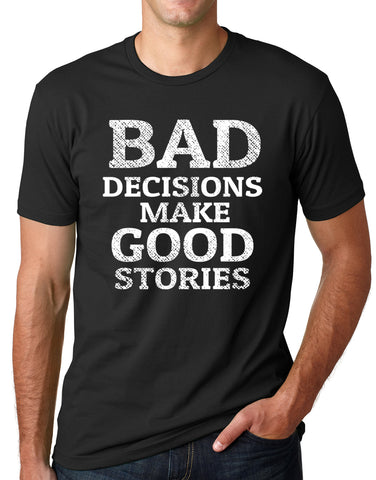 Think Out Loud Apparel Bad Decisions Make Good Stories Funny T shirt Humor tee