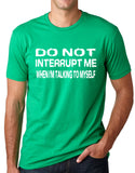 Think Out Loud Apparel Do Not Interrupt Me When I'm Talking To Myself Funny T Shirt