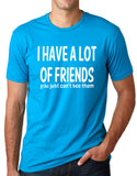 Think Out Loud Apparel I Have a Lot of Friends You Just Cant See Them Funny Shirt
