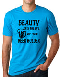 Think Out Loud Apparel Beauty is In The Eye of The Beer Holder Funny Drunk Shirt