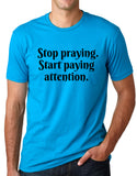Think Out Loud Apparel Stop Praying Start Paying Attention Atheist Tee Shirt