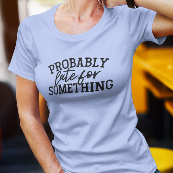 Late for Something Adults Tshirt