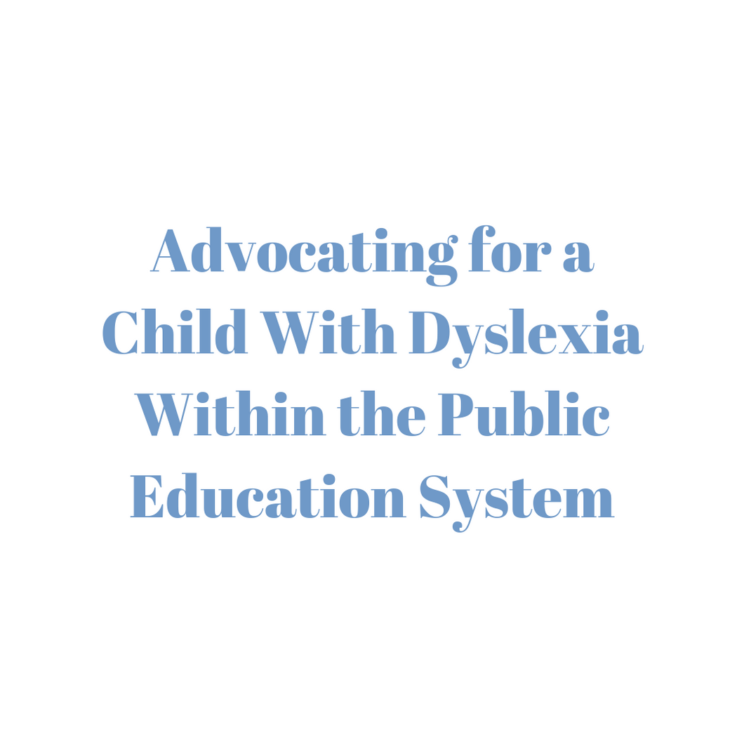 Advocating for a Child With Dyslexia Within the Public Education System