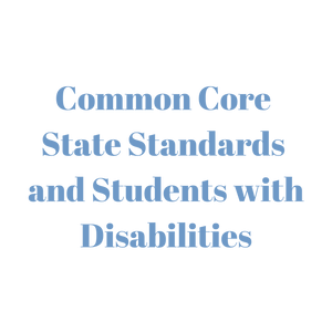 Common Core State Standards and Students with Disabilities