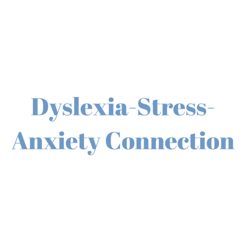 Dyslexia-Stress-Anxiety Connection