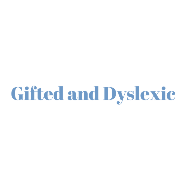 Gifted and Dyslexic