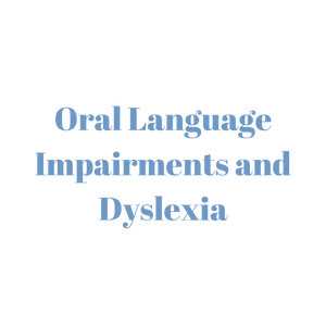 Oral Language Impairments and Dyslexia