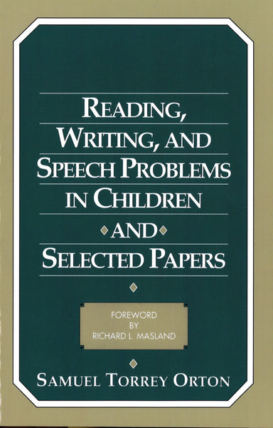 Reading, Writing, and Speech Problems in Children and Selected Papers