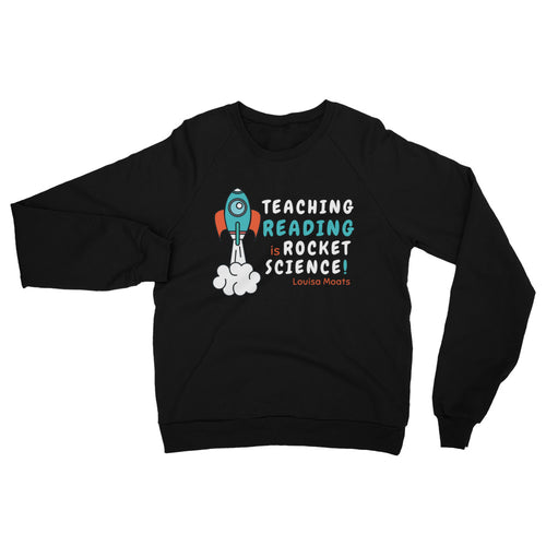 Teaching Reading IS Rocket Science Sweatshirt