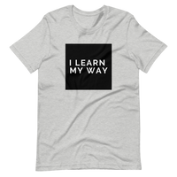 """I Learn My Way"" Short-Sleeve Unisex T-Shirt"