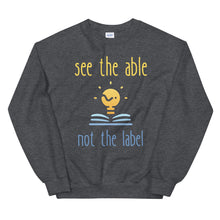 Load image into Gallery viewer, see the able not the label Sweatshirt