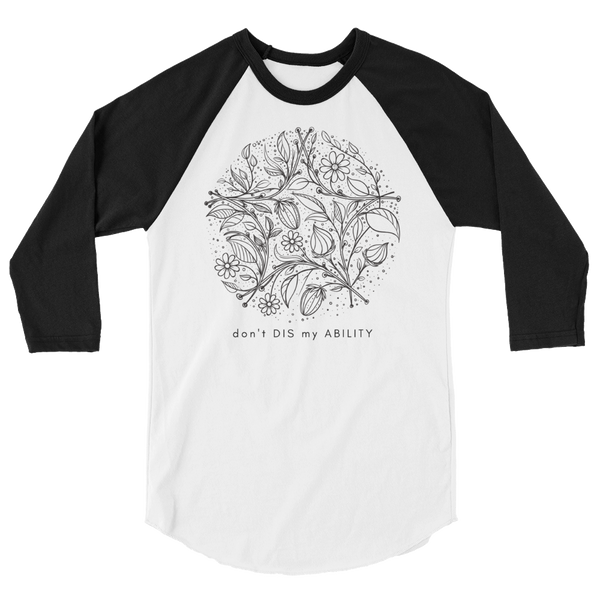 """Don't Dis My Ability"" Floral 3/4 sleeve raglan shirt"