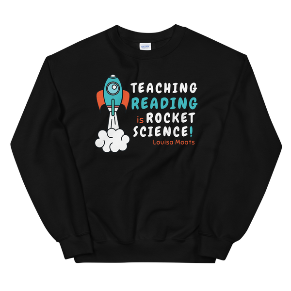 """Teaching Reading IS Rocket Science"" Unisex Sweatshirt"