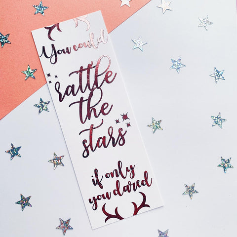 Rattle the Stars (Foiled) quote inspired bookmark.