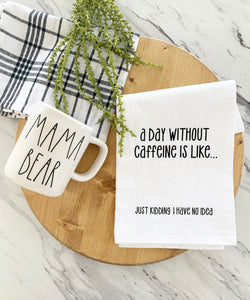 A Day Without Caffeine Tea Towel