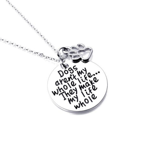 """Dogs aren't my whole life... They make my life whole"" Paw Print Pendant Necklace"