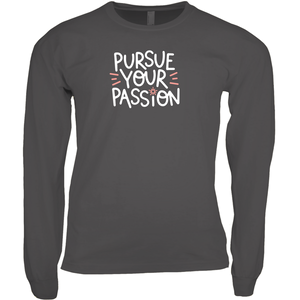 Pursue Your Passion Long Sleeve