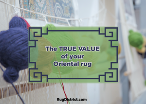 The True Value of Your Oriental Rug