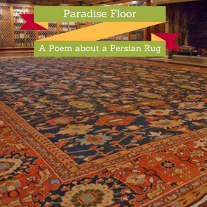 Paradise Floor-A Poem about a Persian Rug