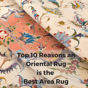 Top 10 Reasons an Oriental Rug is the Best Area Rug