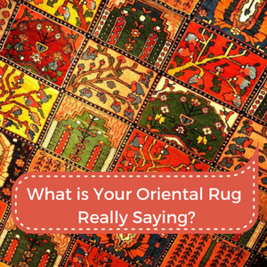 What is Your Oriental Rug Really Saying?