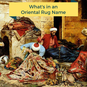 What's In an Oriental Rug Name?