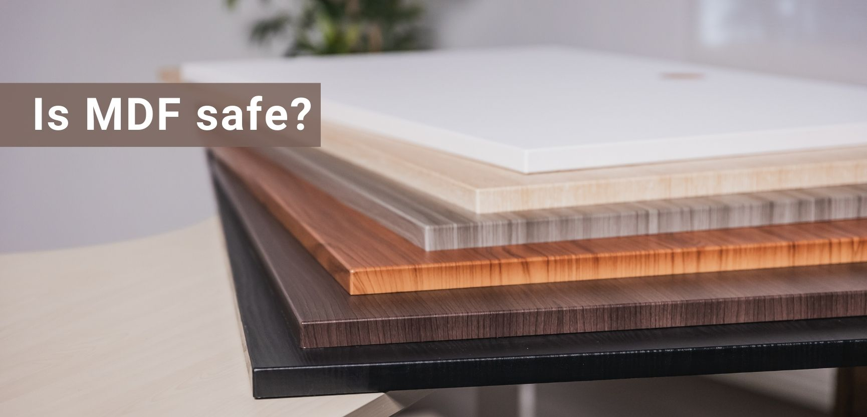 Why MDF is a Safe Tabletop Material