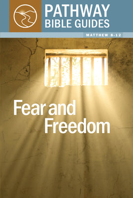Fear and Freedom (Matthew 8-12)