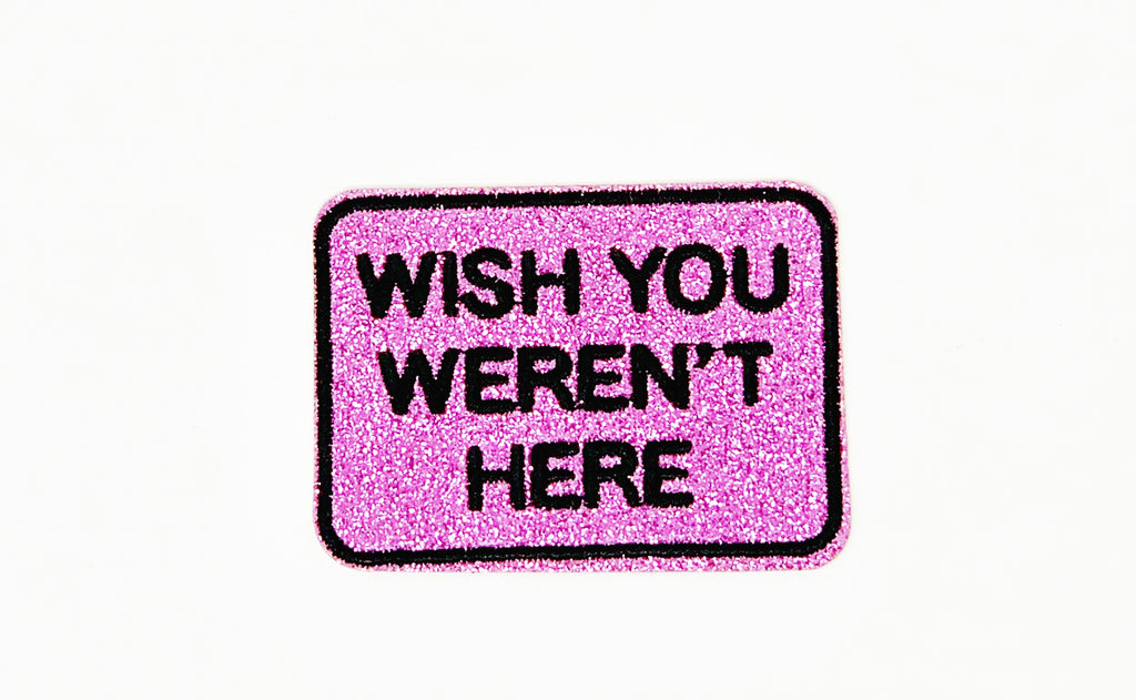 "PATCH BAR: Small ""Glitter Wish You Weren't Here"" Patch"