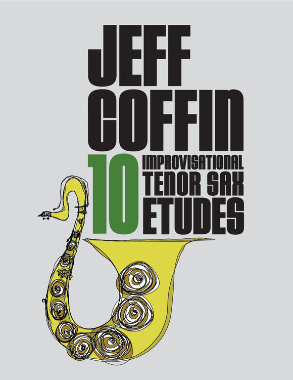 10 Improvisational Tenor Sax Etudes by Jeff Coffin (Digital e-book format)