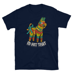 I'd Hit That Pinata T-Shirt
