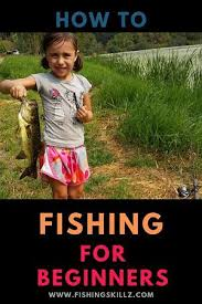 Fishing for Beginners: The Basic Gear and Tips to Get Stared By Fishing skillz