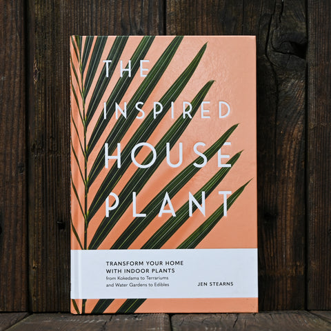 The Inspired Houseplant - by Jen Stearns